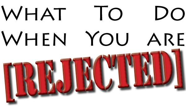 What to Do When You Are Rejected - Part Three