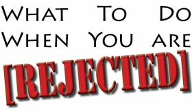 What to Do When You Are Rejected - Part One